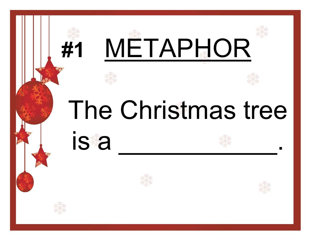 METAPHOR The Christmas tree is a ___________.