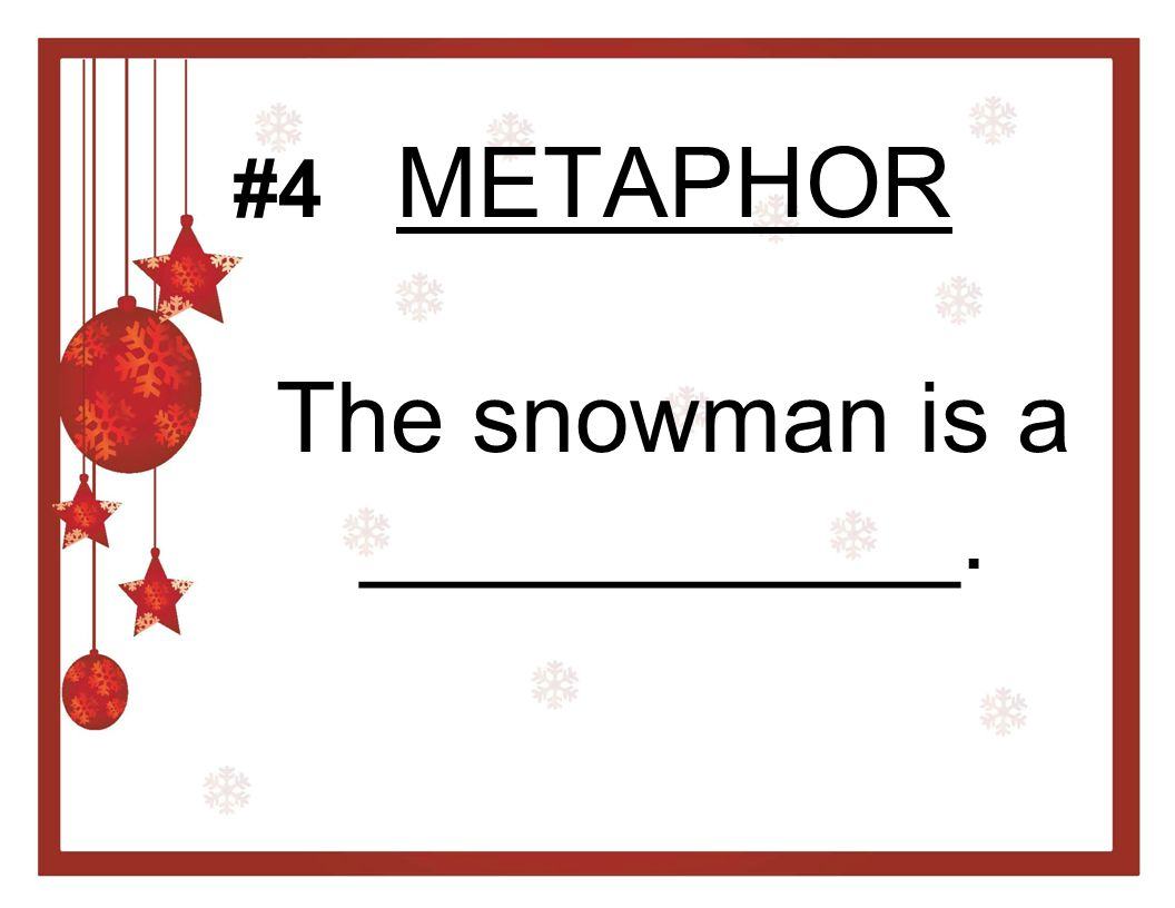 METAPHOR The snowman is a ___________.