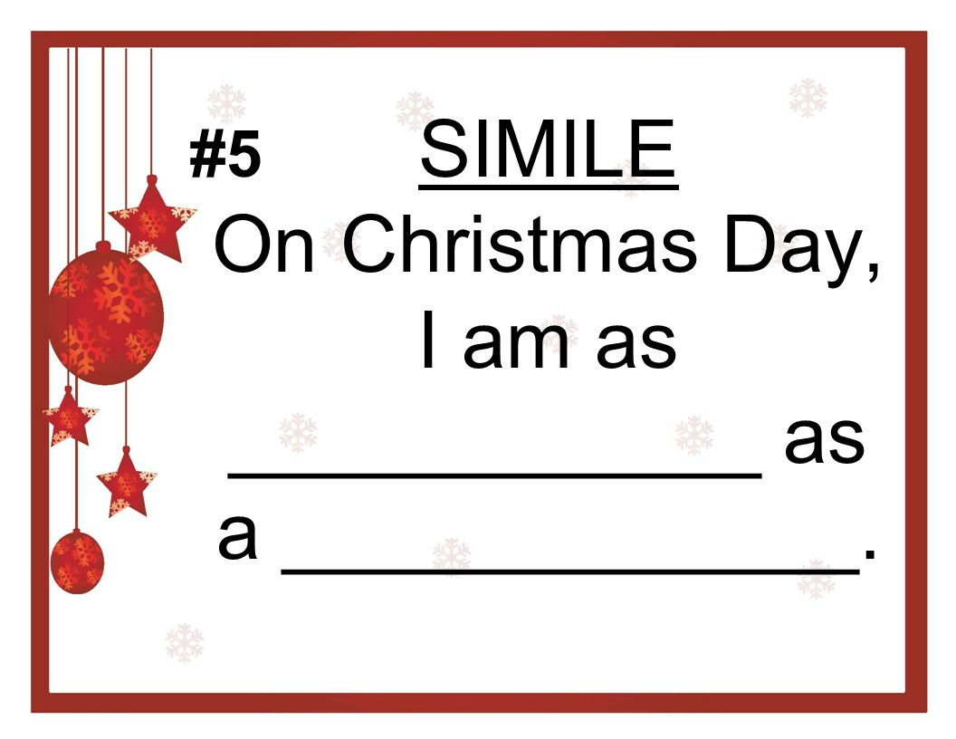 SIMILE On Christmas Day, I am as ____________ as a _____________.