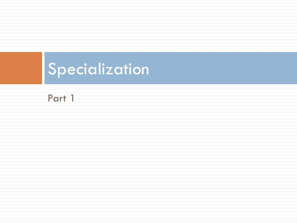 Specialization Part 1