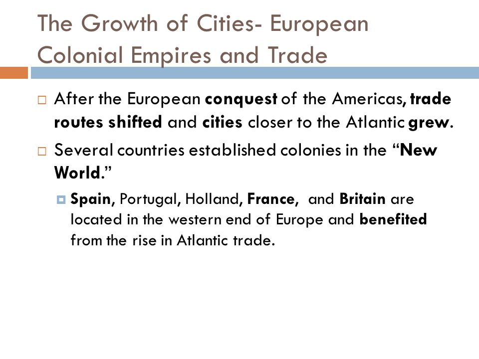 The Growth of Cities- European Colonial Empires and Trade