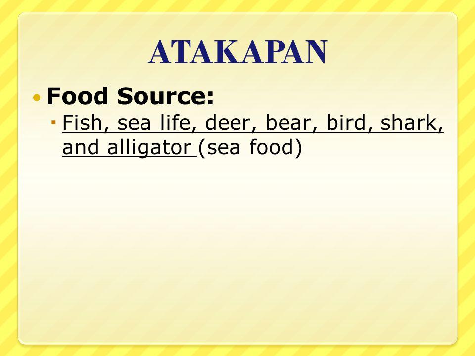 ATAKAPAN Food Source: Fish, sea life, deer, bear, bird, shark, and alligator (sea food)