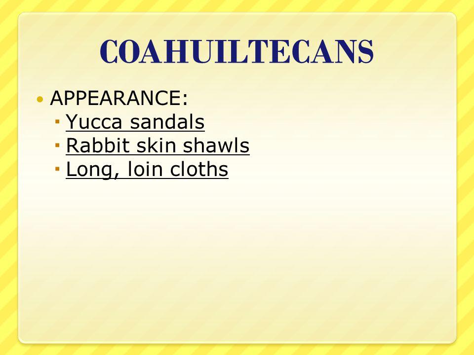 COAHUILTECANS APPEARANCE: Yucca sandals Rabbit skin shawls