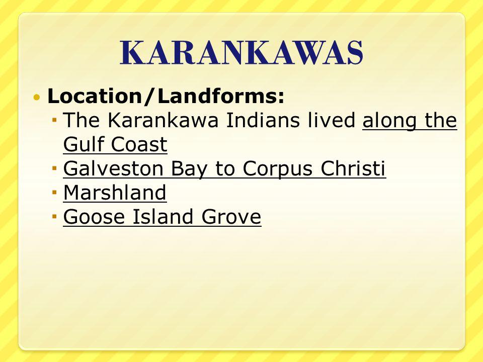 KARANKAWAS Location/Landforms: