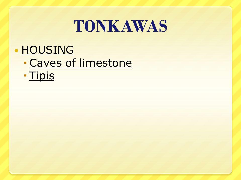TONKAWAS HOUSING Caves of limestone Tipis