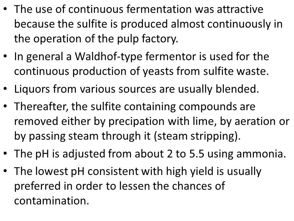 The use of continuous fermentation was attractive because the sulfite is produced almost continuously in the operation of the pulp factory.
