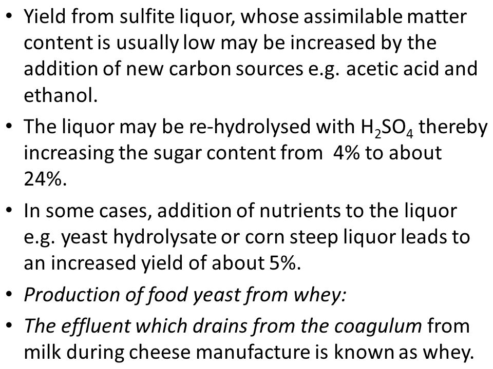 Yield from sulfite liquor, whose assimilable matter content is usually low may be increased by the addition of new carbon sources e.g. acetic acid and ethanol.