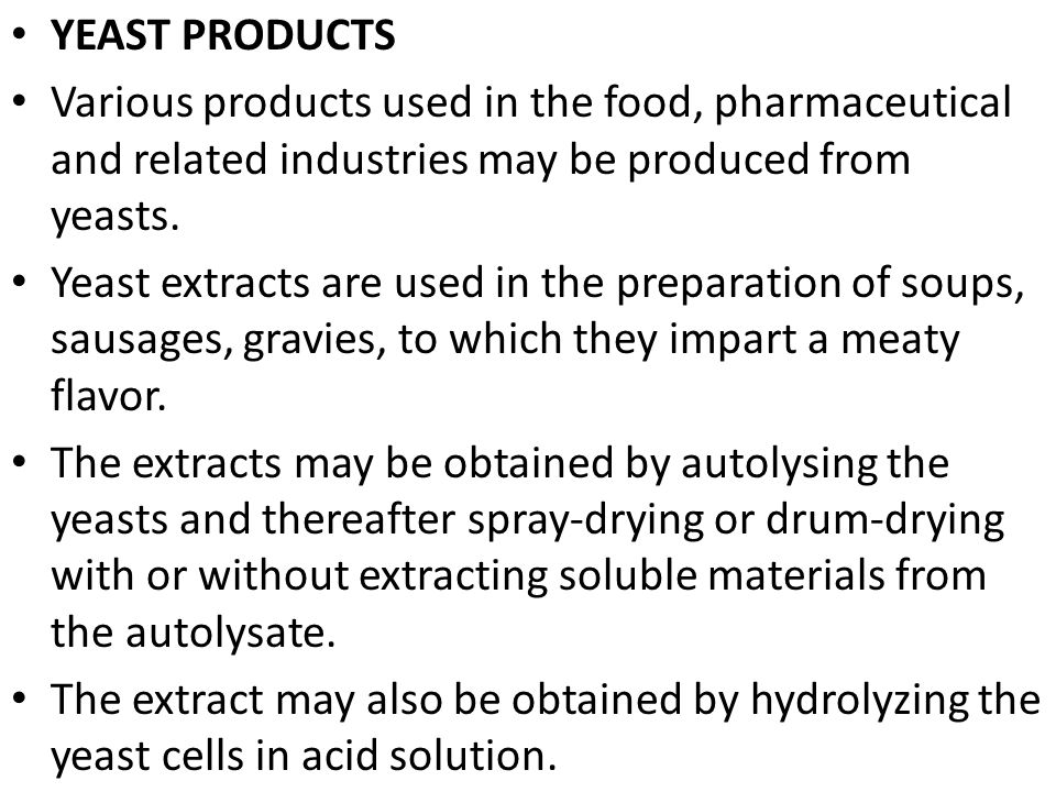 YEAST PRODUCTS Various products used in the food, pharmaceutical and related industries may be produced from yeasts.