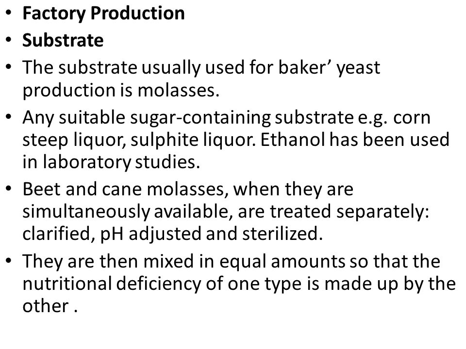 Factory Production Substrate. The substrate usually used for baker' yeast production is molasses.
