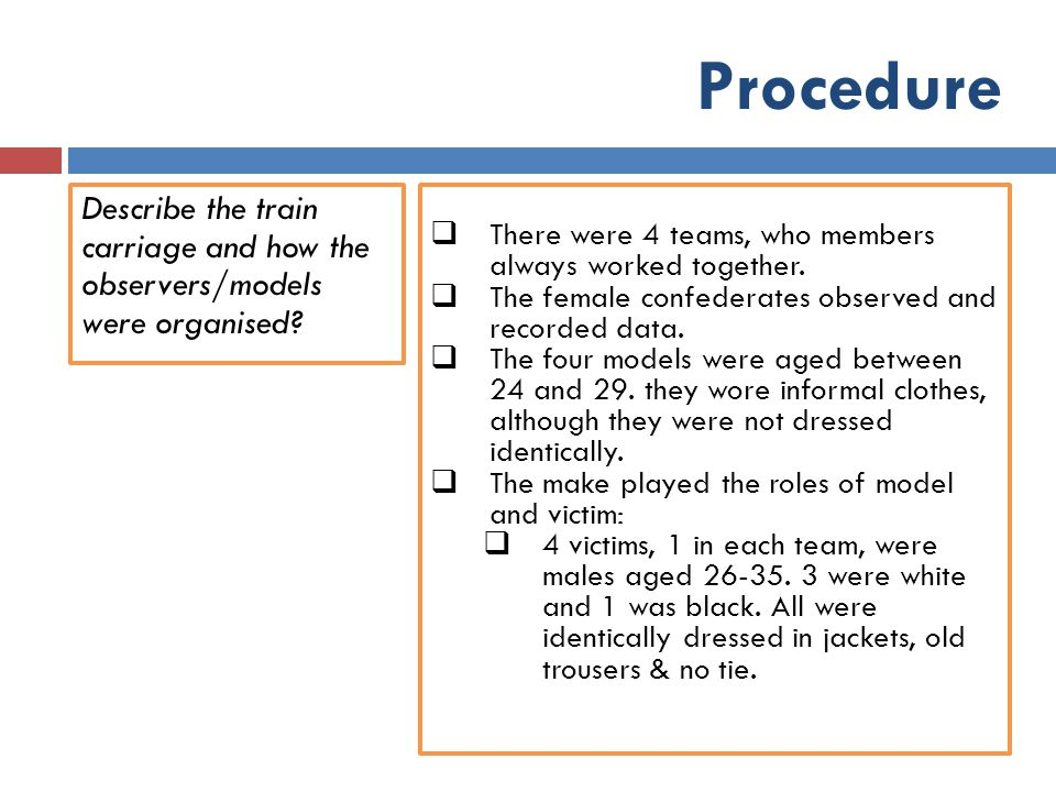 Procedure Describe the train carriage and how the observers/models were organised There were 4 teams, who members always worked together.