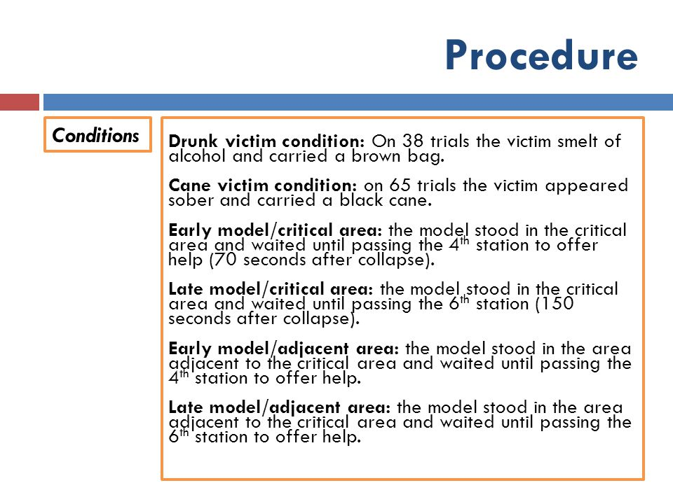 Procedure Conditions. Drunk victim condition: On 38 trials the victim smelt of alcohol and carried a brown bag.