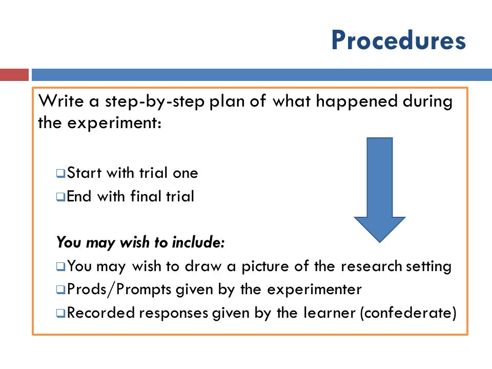 Procedures Write a step-by-step plan of what happened during the experiment: Start with trial one.