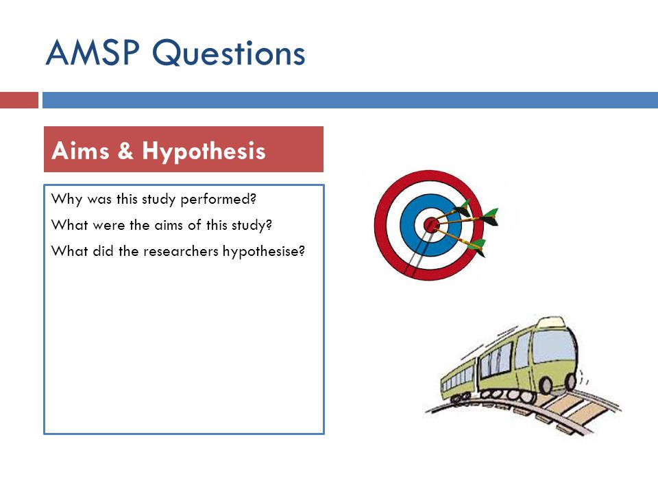 AMSP Questions Aims & Hypothesis Why was this study performed