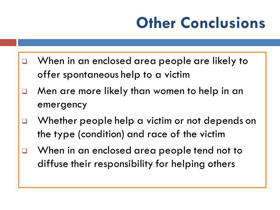 Other Conclusions When in an enclosed area people are likely to offer spontaneous help to a victim.