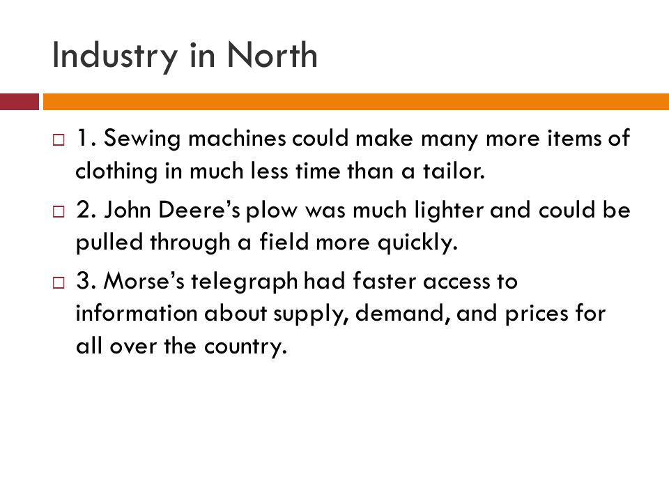 Industry in North 1. Sewing machines could make many more items of clothing in much less time than a tailor.