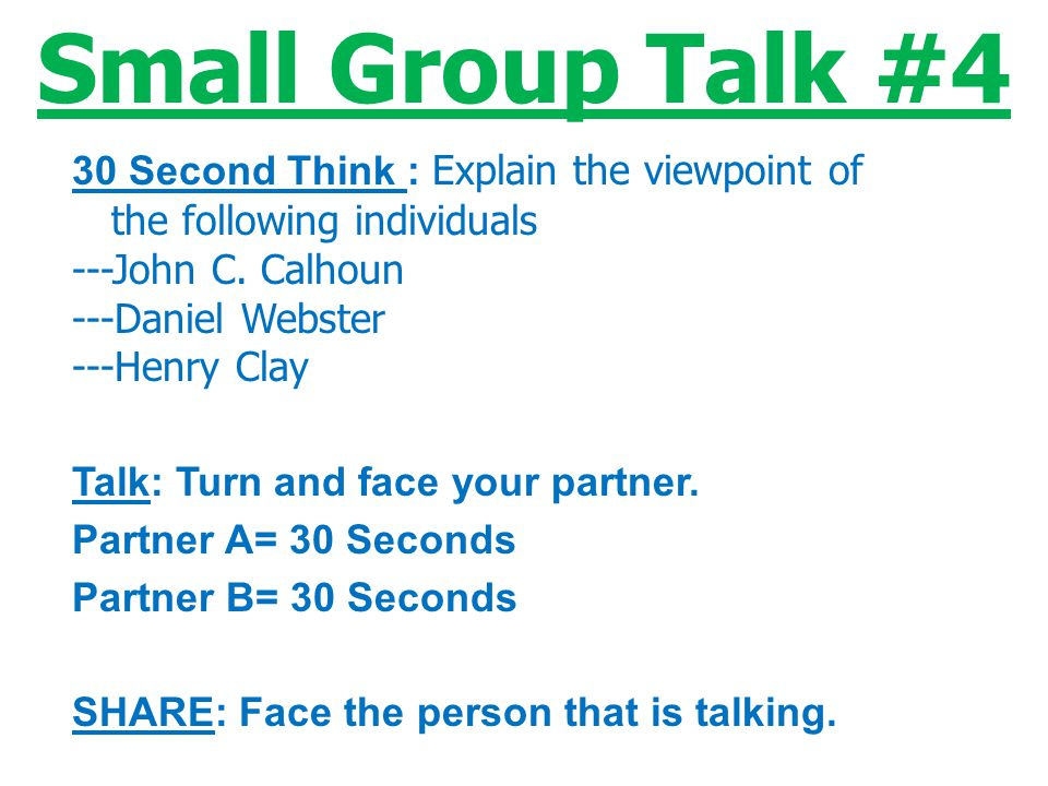 Small Group Talk #4 30 Second Think : Explain the viewpoint of the following individuals. ---John C. Calhoun.