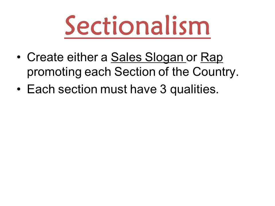 Sectionalism Create either a Sales Slogan or Rap promoting each Section of the Country.