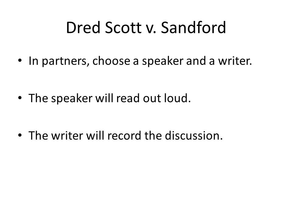 Dred Scott v. Sandford In partners, choose a speaker and a writer.