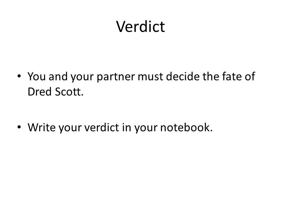 Verdict You and your partner must decide the fate of Dred Scott.