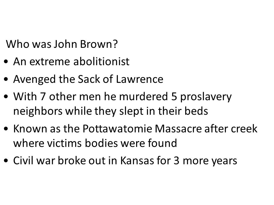 Who was John Brown An extreme abolitionist. Avenged the Sack of Lawrence.