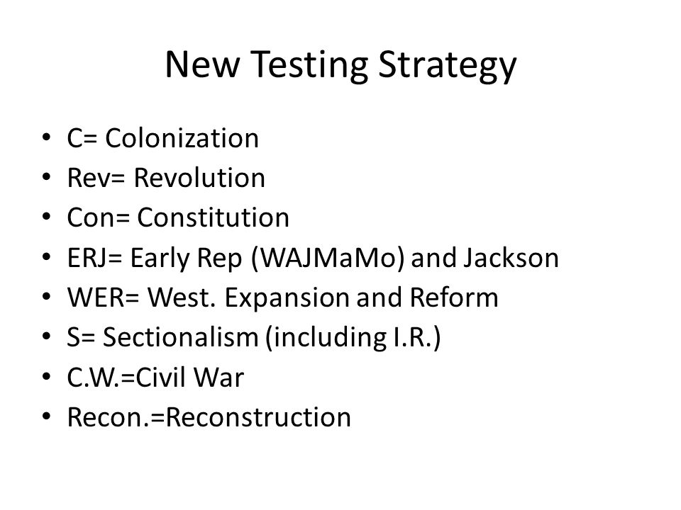 New Testing Strategy C= Colonization Rev= Revolution Con= Constitution