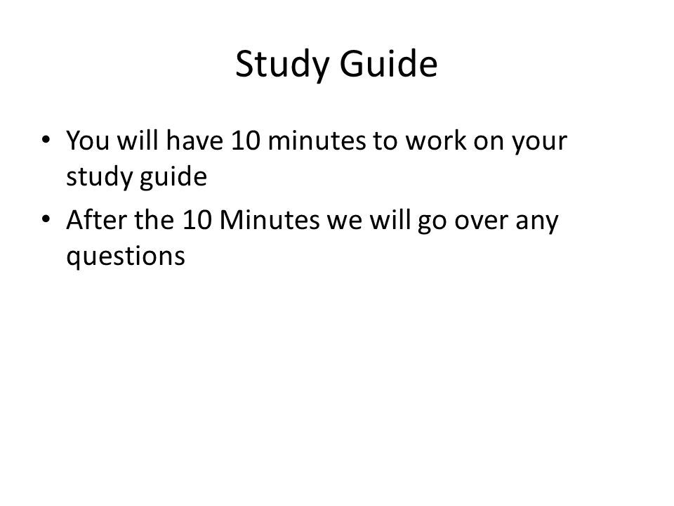 Study Guide You will have 10 minutes to work on your study guide