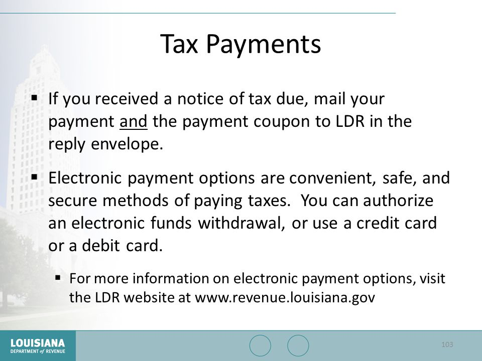 Tax Payments If you received a notice of tax due, mail your payment and the payment coupon to LDR in the reply envelope.