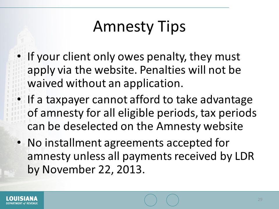 Amnesty Tips If your client only owes penalty, they must apply via the website. Penalties will not be waived without an application.