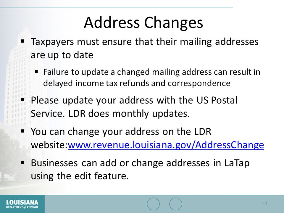 Address Changes Taxpayers must ensure that their mailing addresses are up to date.