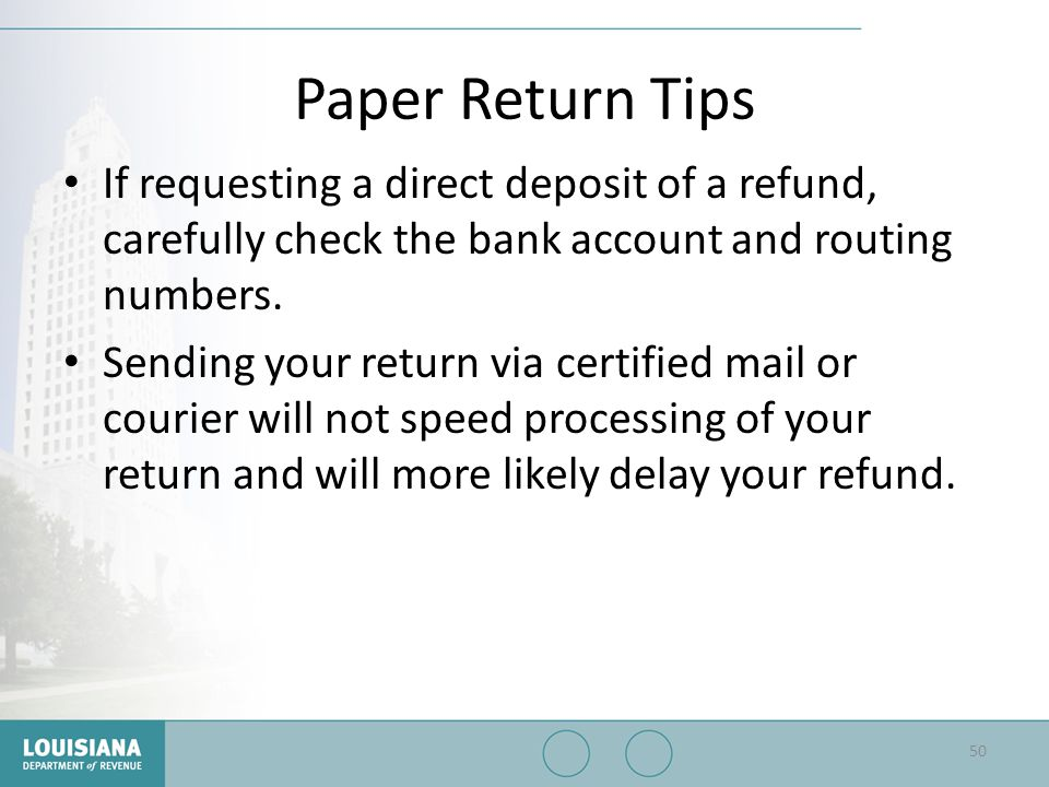 Paper Return Tips If requesting a direct deposit of a refund, carefully check the bank account and routing numbers.