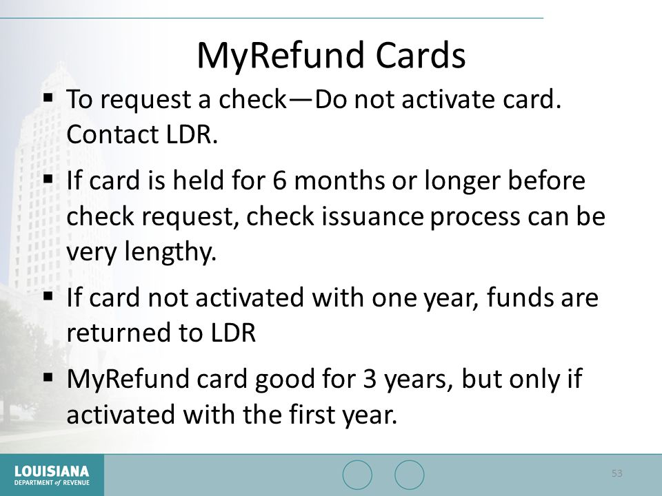 MyRefund Cards To request a check—Do not activate card. Contact LDR.