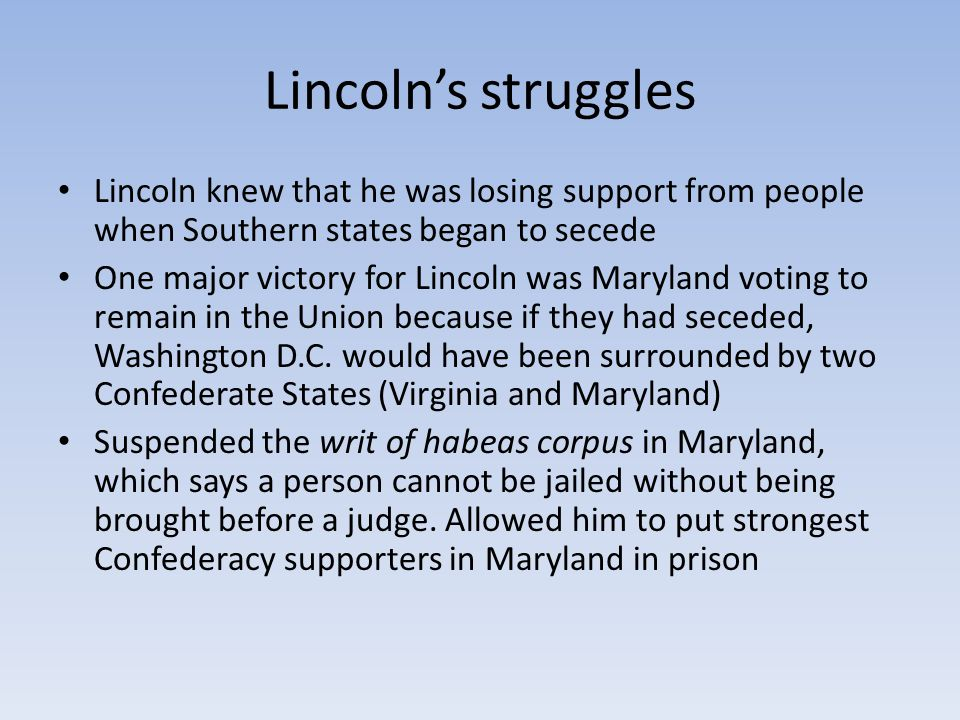 Lincoln's struggles Lincoln knew that he was losing support from people when Southern states began to secede.