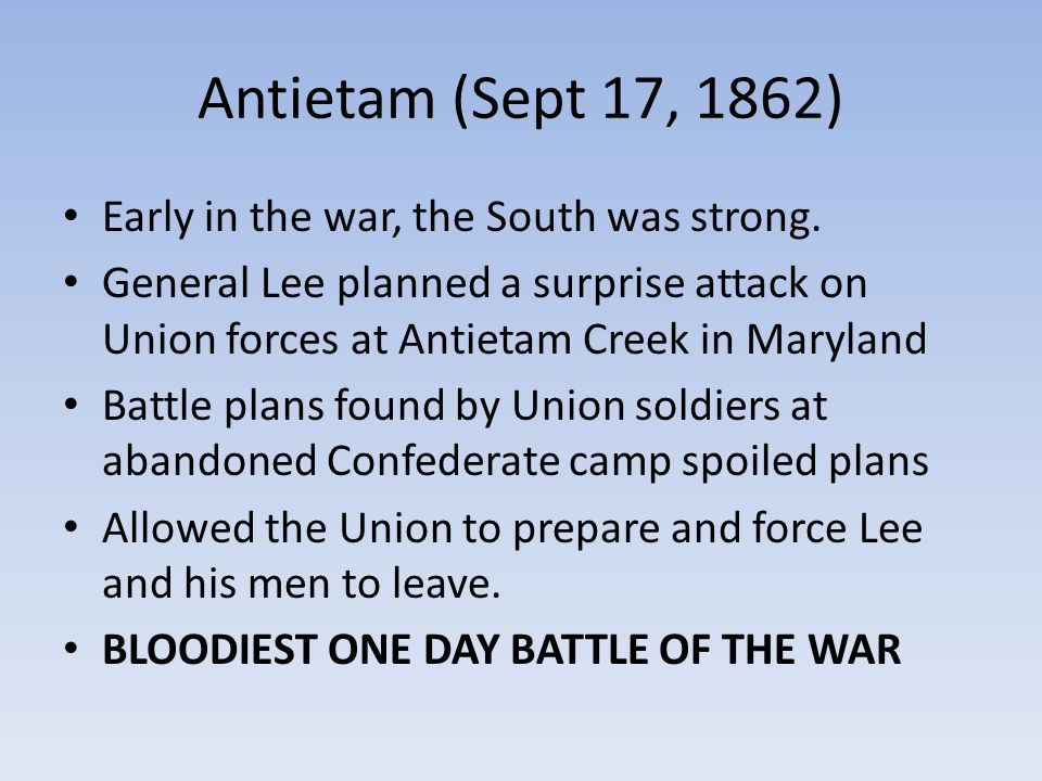 Antietam (Sept 17, 1862) Early in the war, the South was strong.