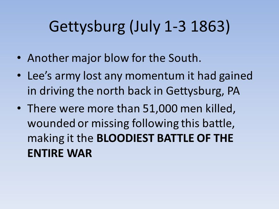 Gettysburg (July 1-3 1863) Another major blow for the South.