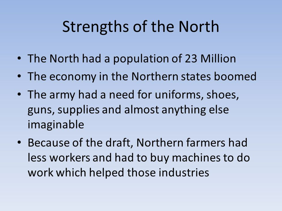 Strengths of the North The North had a population of 23 Million