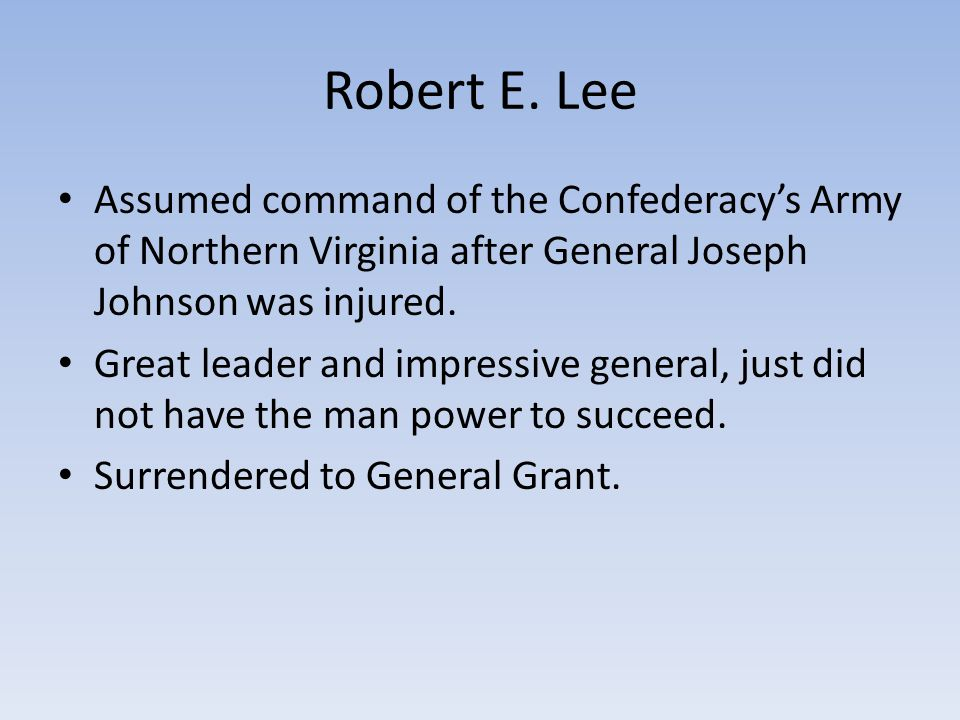 Robert E. Lee Assumed command of the Confederacy's Army of Northern Virginia after General Joseph Johnson was injured.
