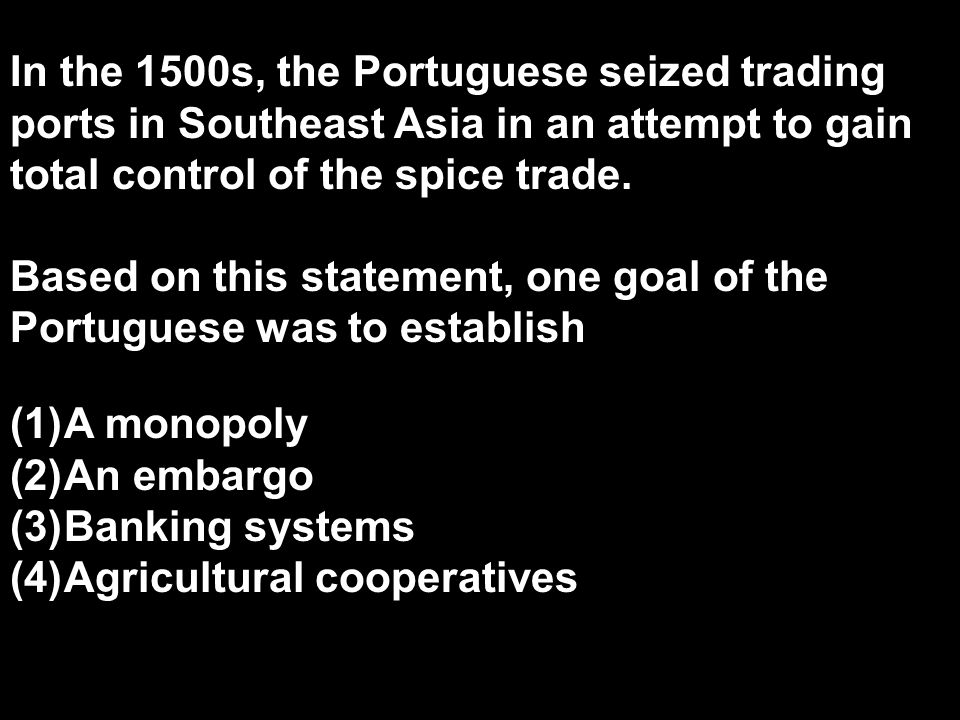 In the 1500s, the Portuguese seized trading ports in Southeast Asia in an attempt to gain total control of the spice trade.