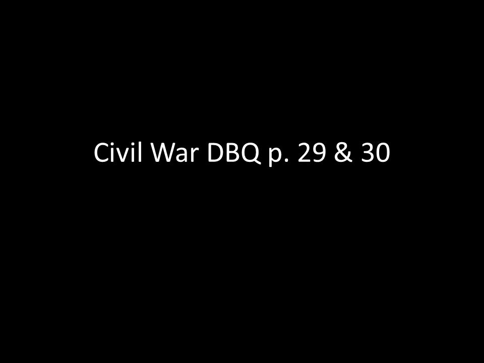Civil War DBQ p. 29 & 30