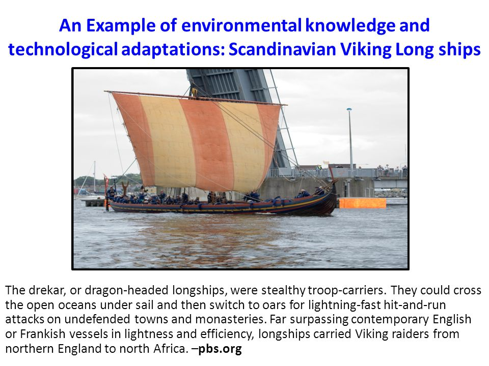 An Example of environmental knowledge and technological adaptations: Scandinavian Viking Long ships
