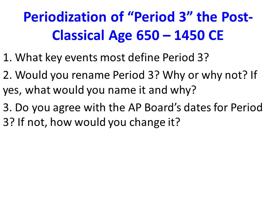 Periodization of Period 3 the Post-Classical Age 650 – 1450 CE