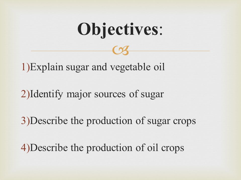 Objectives: Explain sugar and vegetable oil