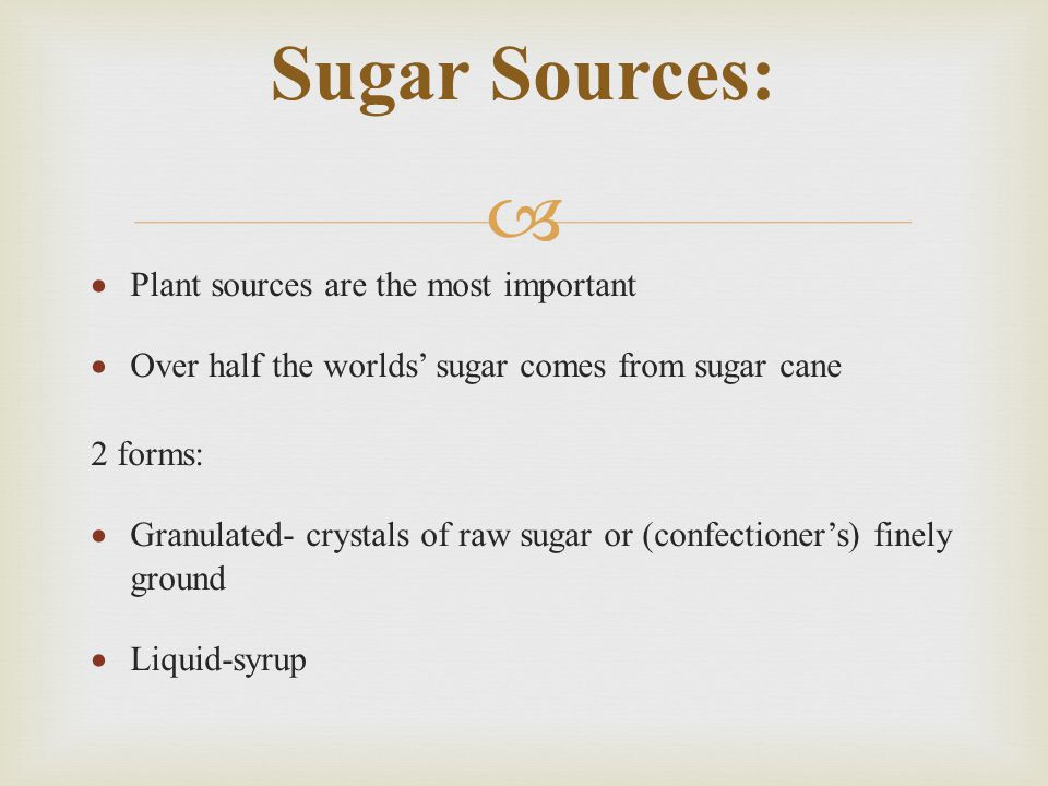 Sugar Sources: Plant sources are the most important