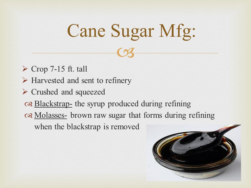 Cane Sugar Mfg: Crop 7-15 ft. tall Harvested and sent to refinery