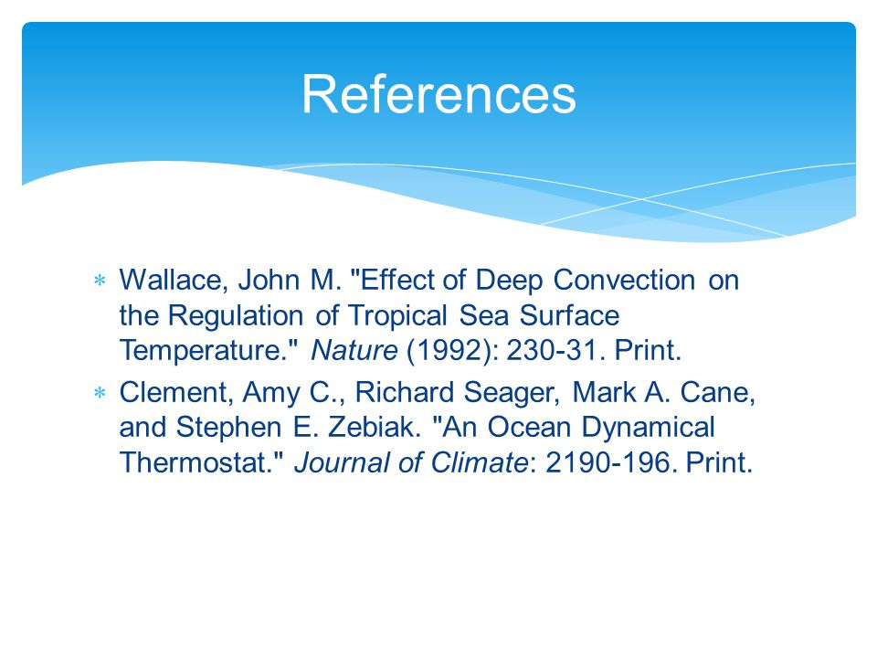 References Wallace, John M. Effect of Deep Convection on the Regulation of Tropical Sea Surface Temperature. Nature (1992): 230-31. Print.