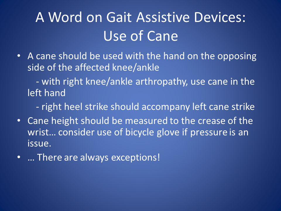 A Word on Gait Assistive Devices: Use of Cane