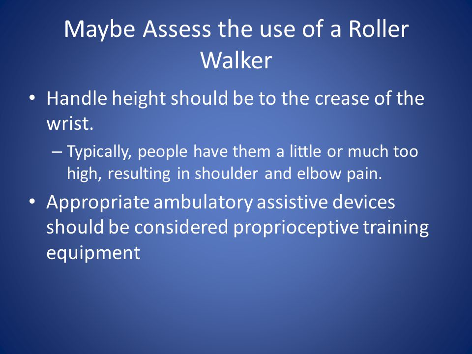 Maybe Assess the use of a Roller Walker
