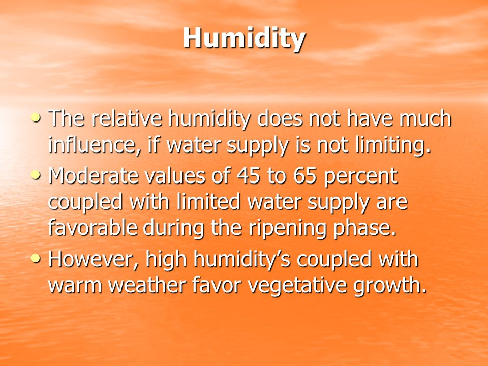 Humidity The relative humidity does not have much influence, if water supply is not limiting.