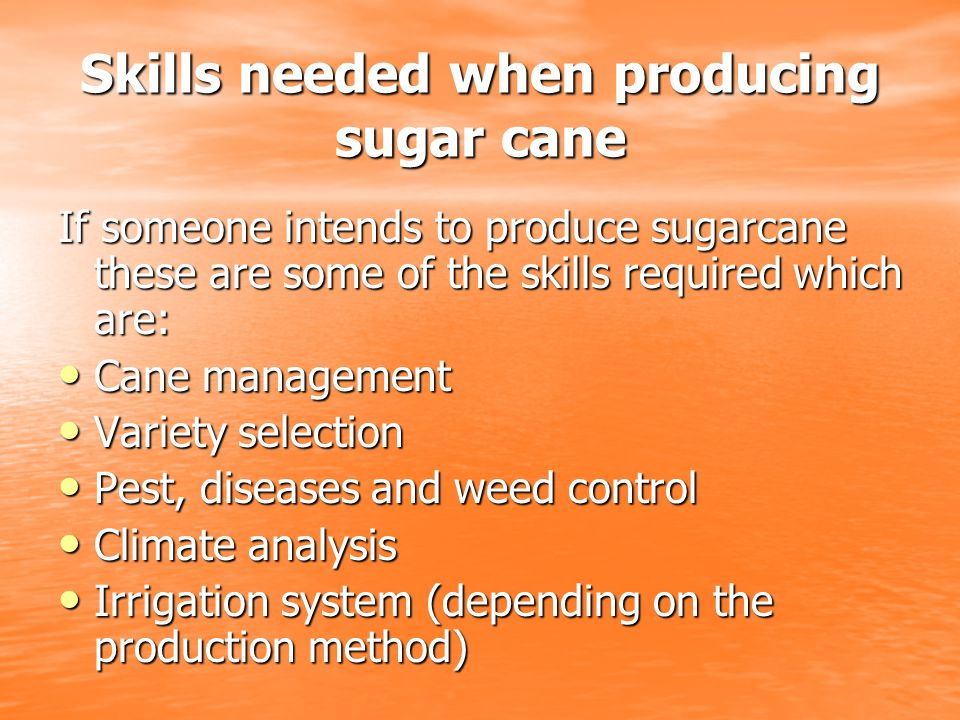 Skills needed when producing sugar cane