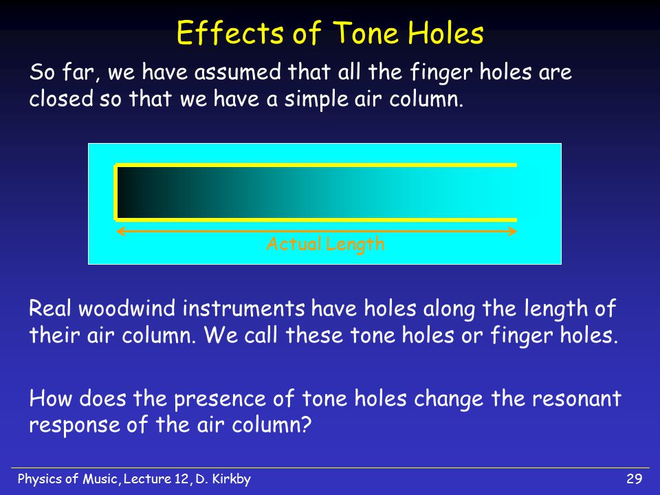 Effects of Tone Holes So far, we have assumed that all the finger holes are closed so that we have a simple air column.