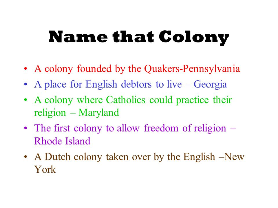 Name that Colony A colony founded by the Quakers-Pennsylvania